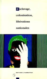 Esclavage, colonisation, libérations nationales : de 1789 à nos jours