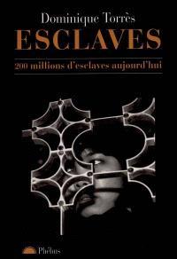 Esclaves : 200 millions d'esclaves aujourd'hui