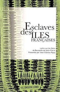 Esclaves des îles françaises : lettre sur les Noirs de Bernardin de Saint-Pierre. Suivi de La question coloniale au XVIIIe siècle