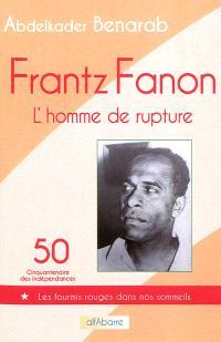 Frantz Fanon, l'homme de rupture : essai