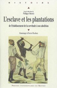 L'esclave et les plantations : de l'établissement de la servitude à son abolition : un hommage à Pierre Pluchon