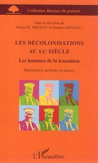 Les décolonisations au XXe siècle : les hommes de la transition : itinéraires, actions et traces