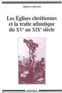 Les Eglises chrétiennes et la traite atlantique du XVe au XIXe siècle