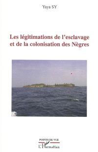 Les légitimations de l'esclavage et de la colonisation des Nègres