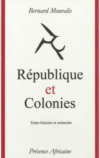 République et colonies : entre histoire et mémoire, la République française et l'Afrique