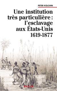 Une institution très particulière : l'esclavage aux Etats-Unis, 1619-1877
