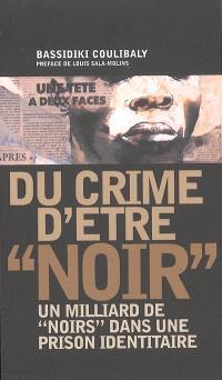 Du crime d'être noir : un milliard de Noirs dans une prison identitaire