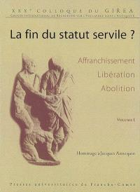 La fin du statut servile ? : affranchissement, libération, abolition... : hommage à Jacques Annequin