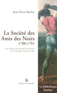 La Société des amis des Noirs, 1788-1791 : aux origines de la première abolition de l'esclavage, 4 février 1794
