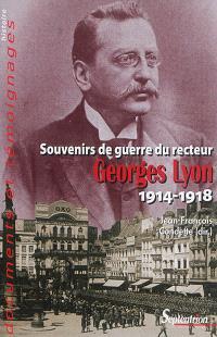 Souvenirs de guerre du recteur Georges Lyon : 1914-1918