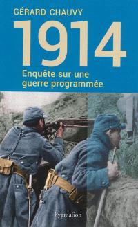 Enquête sur une guerre programmée : 1914 : le suicide d'une Europe