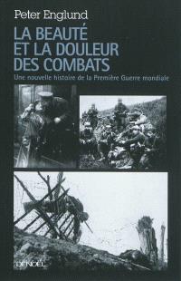 La beauté et la douleur des combats : une nouvelle histoire de la Première Guerre mondiale
