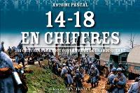 14-18 en chiffres : 150 chiffres pour tout connaître de la Grande Guerre