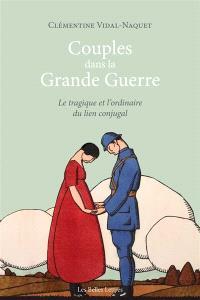Couples dans la Grande Guerre : le tragique et l'ordinaire du lien conjugal