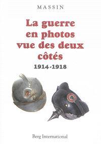 La guerre en photos vue des deux côtés : 1914-1918