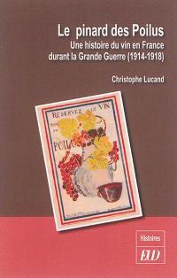 Le pinard des poilus : une histoire du vin en France durant la Grande Guerre (1914-1918)