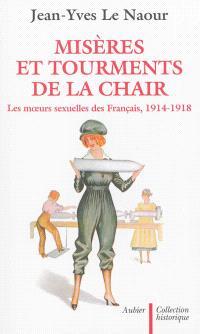 Misères et tourments de la chair durant la Grande Guerre : les moeurs sexuelles des Français, 1914-1918