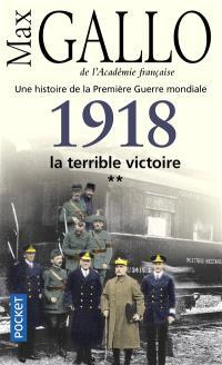 Une histoire de la Première Guerre mondiale. Volume 2, 1918, la terrible victoire : récit