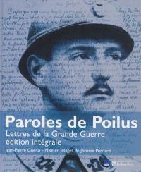 Paroles de poilus : lettres de la Grande Guerre : édition intégrale