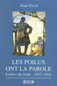 Les poilus ont la parole : dans les tranchées, lettres du front, 1917-1918