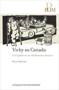 Vichy au Canada  : l' exil québécois de collaborateurs français