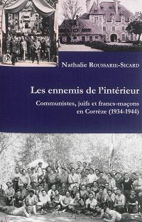 Les ennemis de l'intérieur : communistes, Juifs et francs-maçons en Corrèze (1934-1944)