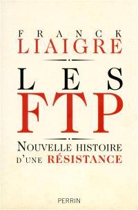 Les FTP : nouvelle histoire d'une Résistance