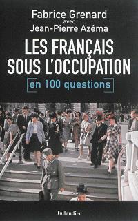 Les Français sous l'Occupation : en 100 questions