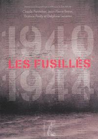 Les fusillés, 1940-1944 : dictionnaire biographique des fusillés et exécutés par condamnation et comme otages et guillotinés en France pendant l'Occupation