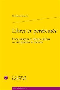 Libres et persécutés : francs-maçons et laïques italiens en exil pendant le fascisme