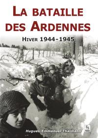 La bataille des Ardennes : hiver 1944-1945