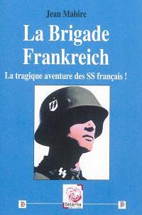 La brigade Frankreich : la tragique aventure des SS français !