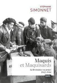 Maquis et maquisards : la Résistance en armes : 1942-1944