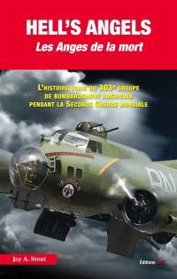 Hell's angels : les anges de la mort : l'histoire vraie du 303e groupe de bombardement américain pendant la Seconde Guerre mondiale