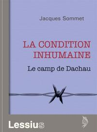 La condition inhumaine : le camp de Dachau