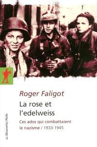 La rose et l'edelweiss : ces ados qui combattaient le nazisme (1933-1945)