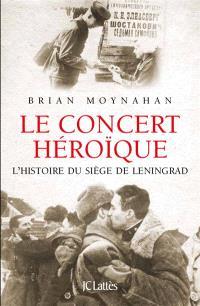 Le concert héroïque : l'histoire du siège de Leningrad