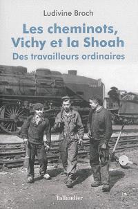 Les cheminots, Vichy et la Shoah : des travailleurs ordinaires
