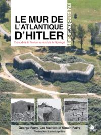 Le mur de l'Atlantique d'Hitler : du sud de la France au nord de la Norvège, hier et aujourd'hui