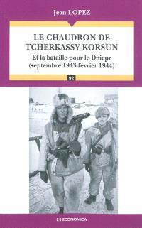 Le chaudron de Tcherkassy-Korsun : et la bataille pour Dniepr (septembre 1943-février 1944)