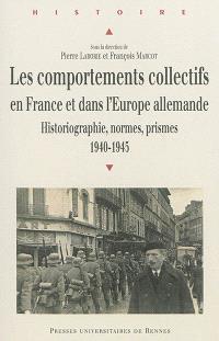 Les comportements collectifs en France et dans l'Europe allemande : historiographie, normes, prismes : 1940-1945