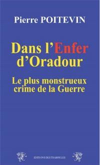Dans l'enfer d'Oradour : le plus monstrueux crime de la guerre