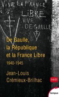 De Gaulle, la République et la France libre : 1940-1945
