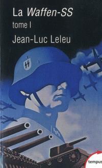 La Waffen-SS : soldats politiques en guerre. Volume 1