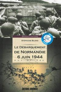 Le débarquement de Normandie : 6 juin 1944