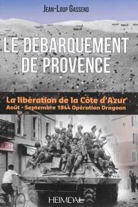 Le débarquement de Provence : opération Dragoon : août-septembre 1944