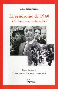 Le syndrome de 1940 : un trou noir mémoriel ?