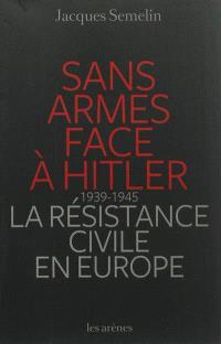 Sans armes face à Hitler : la résistance civile en Europe, 1939-1945