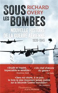 Sous les bombes : nouvelle histoire de la guerre aérienne (1939-1945)