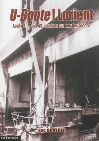 U-Boote ! Lorient, Août 42-août 43, combats sur tous les océans